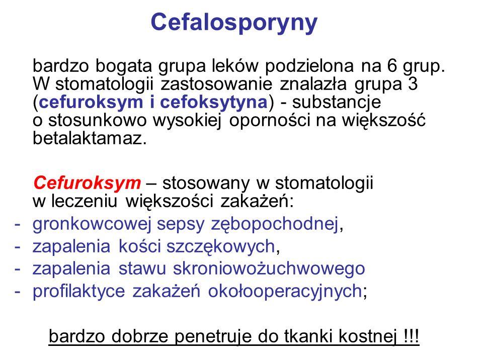 Cefalosporyny bardzo bogata grupa leków podzielona na 6 grup. W stomatologii zastosowanie znalazła grupa 3 (cefuroksym i cefoksytyna) - substancje o s