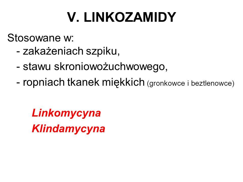 V. LINKOZAMIDY Stosowane w: - zakażeniach szpiku, - stawu skroniowożuchwowego, - ropniach tkanek miękkich (gronkowce i beztlenowce) Linkomycyna Klind