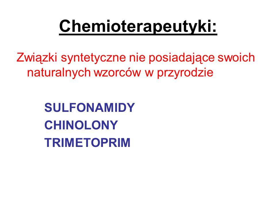 Chemioterapeutyki: Związki syntetyczne nie posiadające swoich naturalnych wzorców w przyrodzie SULFONAMIDY CHINOLONY TRIMETOPRIM