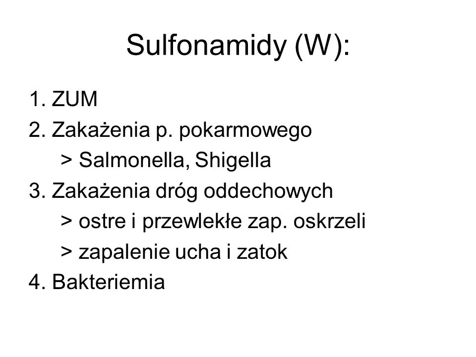 Sulfonamidy (W): 1. ZUM 2. Zakażenia p. pokarmowego > Salmonella, Shigella 3. Zakażenia dróg oddechowych > ostre i przewlekłe zap. oskrzeli > zapaleni