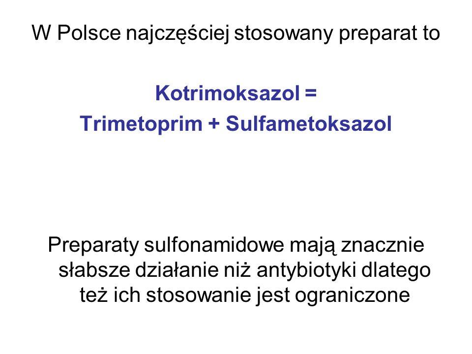 W Polsce najczęściej stosowany preparat to Kotrimoksazol = Trimetoprim + Sulfametoksazol Preparaty sulfonamidowe mają znacznie słabsze działanie niż a