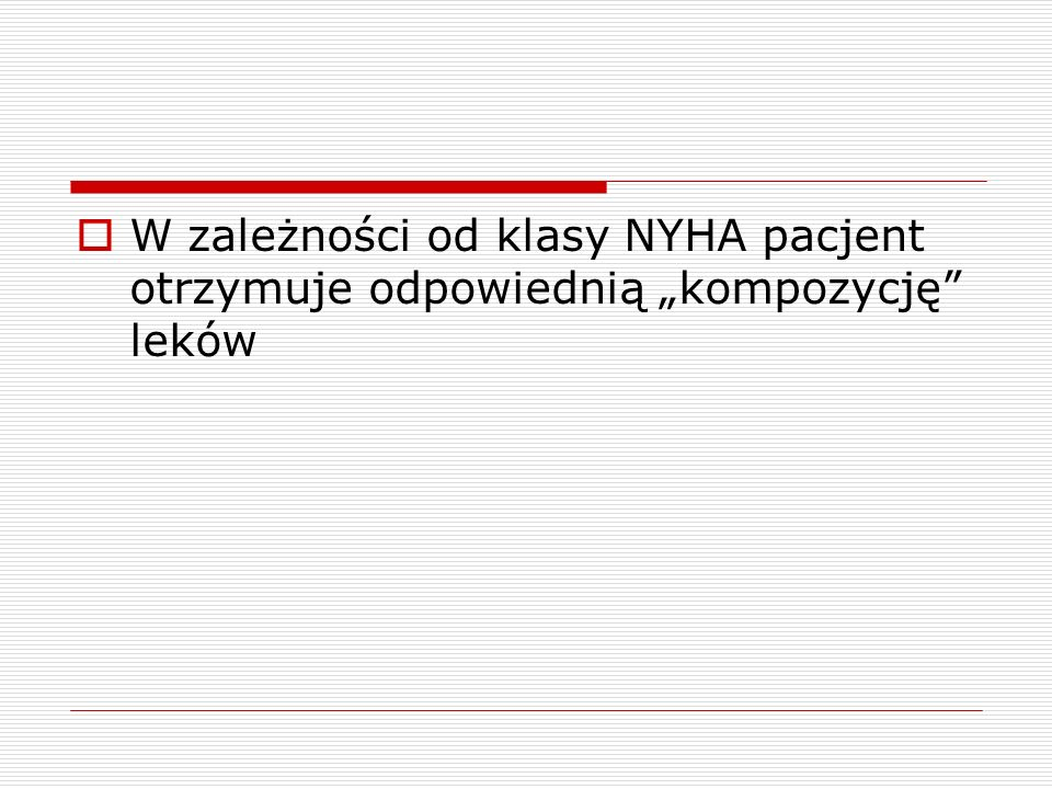 W zależności od klasy NYHA pacjent otrzymuje odpowiednią kompozycję leków