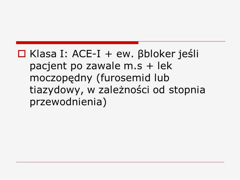 Klasa I: ACE-I + ew. βbloker jeśli pacjent po zawale m.s + lek moczopędny (furosemid lub tiazydowy, w zależności od stopnia przewodnienia)