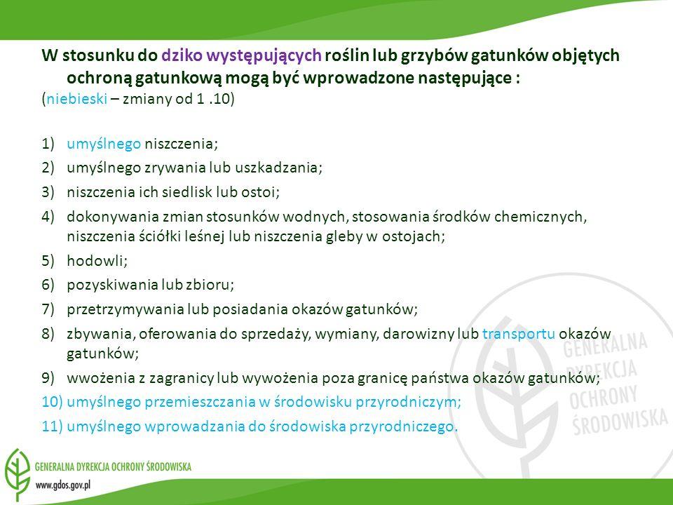 W stosunku do dziko występujących roślin lub grzybów gatunków objętych ochroną gatunkową mogą być wprowadzone następujące : (niebieski – zmiany od 1.1