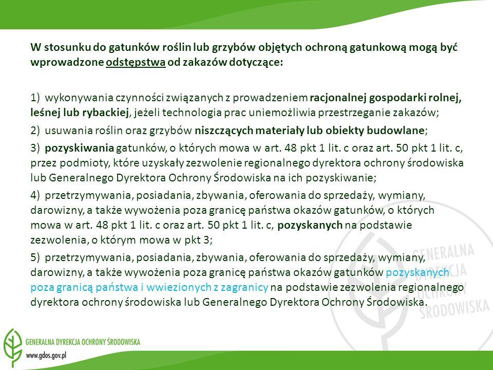 W stosunku do gatunków roślin lub grzybów objętych ochroną gatunkową mogą być wprowadzone odstępstwa od zakazów dotyczące: 1)wykonywania czynności zwi