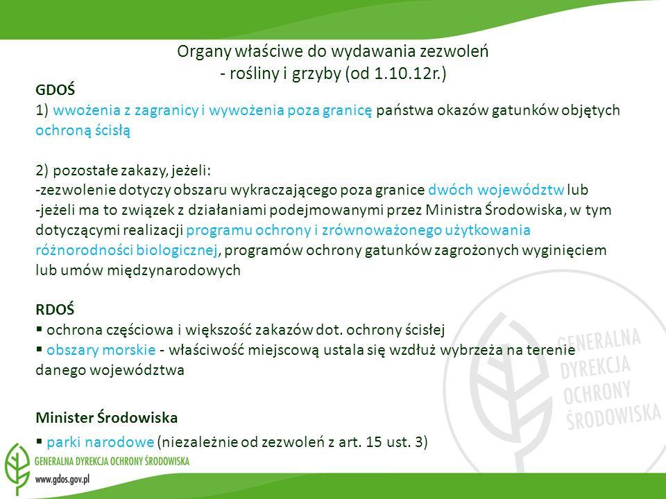 Organy właściwe do wydawania zezwoleń - rośliny i grzyby (od 1.10.12r.) GDOŚ 1) wwożenia z zagranicy i wywożenia poza granicę państwa okazów gatunków
