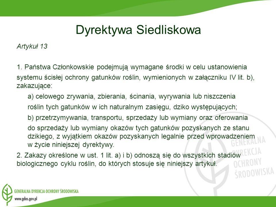 Dyrektywa Siedliskowa Artykuł 13 1. Państwa Członkowskie podejmują wymagane środki w celu ustanowienia systemu ścisłej ochrony gatunków roślin, wymien
