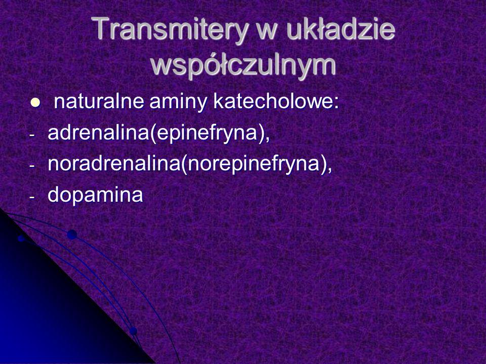 Transmitery w układzie współczulnym naturalne aminy katecholowe: naturalne aminy katecholowe: - adrenalina(epinefryna), - noradrenalina(norepinefryna), - dopamina