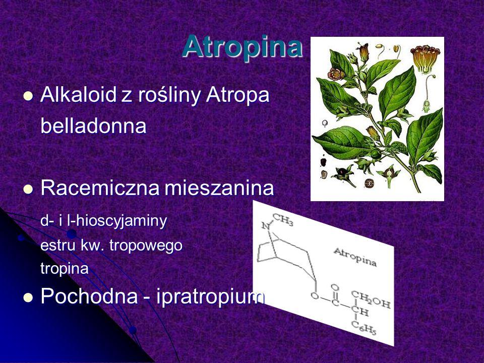 Atropina Alkaloid z rośliny Atropa Alkaloid z rośliny Atropabelladonna Racemiczna mieszanina Racemiczna mieszanina d- i l-hioscyjaminy estru kw.