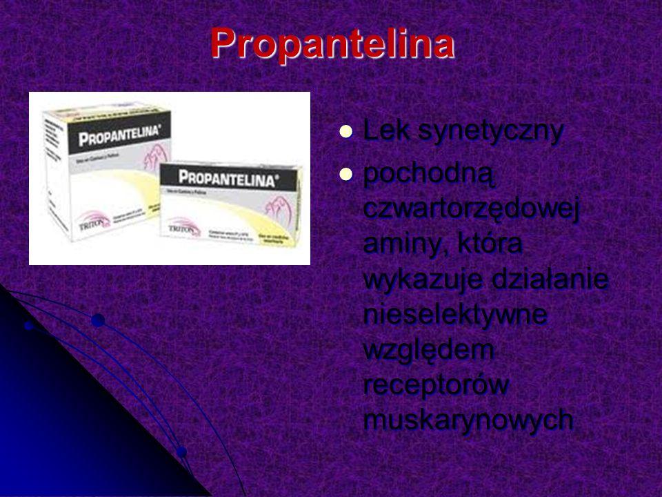 Propantelina Lek synetyczny Lek synetyczny pochodną czwartorzędowej aminy, która wykazuje działanie nieselektywne względem receptorów muskarynowych pochodną czwartorzędowej aminy, która wykazuje działanie nieselektywne względem receptorów muskarynowych