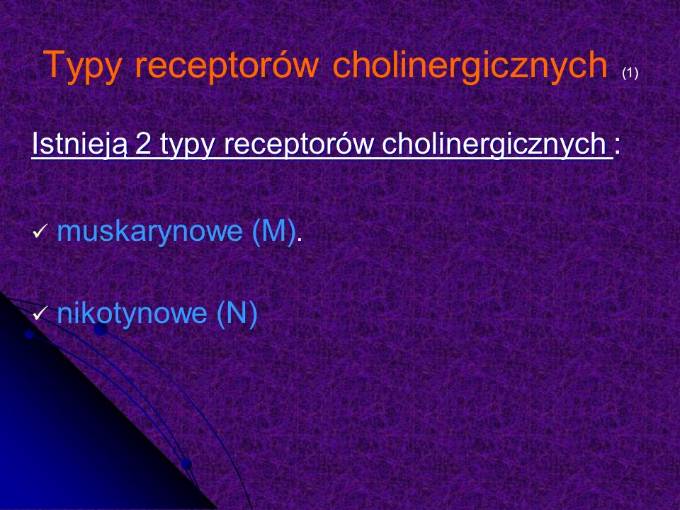 Typy receptorów cholinergicznych (1) Istnieją 2 typy receptorów cholinergicznych :.