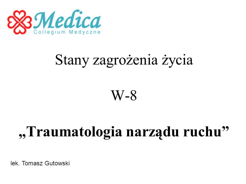 Stany zagrożenia życia W-8 Traumatologia narządu ruchu lek. Tomasz Gutowski