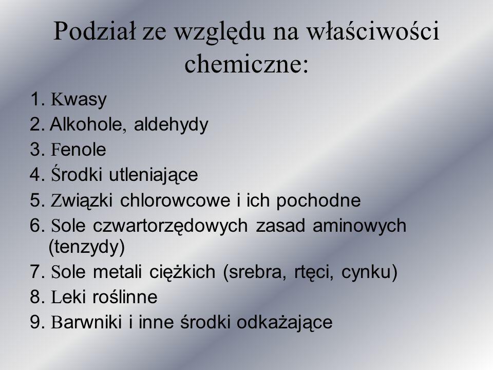 Podział ze względu na właściwości chemiczne: 1. K wasy 2. Alkohole, aldehydy 3. F enole 4. Ś rodki utleniające 5. Z wiązki chlorowcowe i ich pochodne