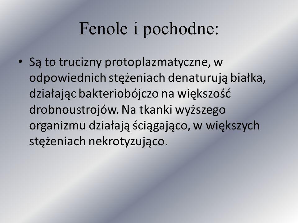 Fenole i pochodne: Są to trucizny protoplazmatyczne, w odpowiednich stężeniach denaturują białka, działając bakteriobójczo na większość drobnoustrojów