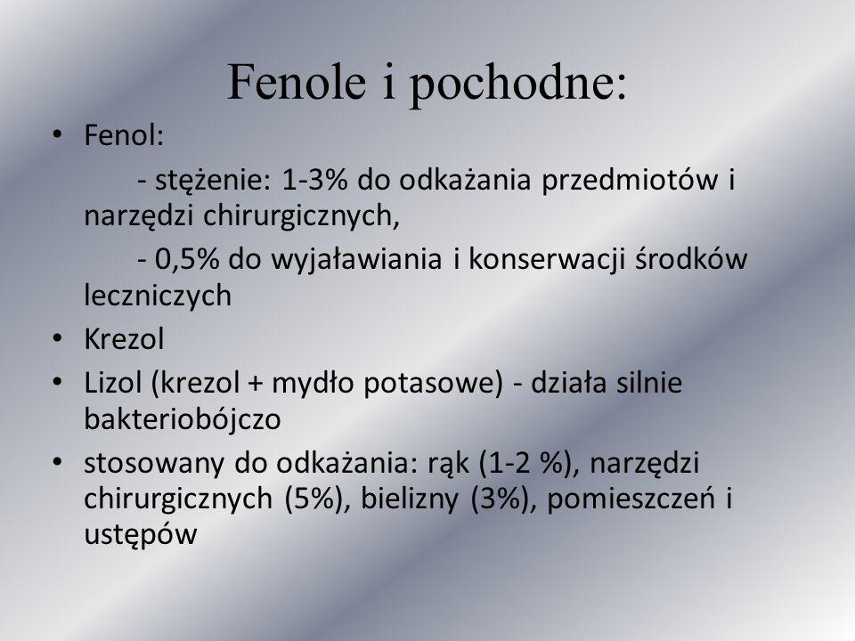 Fenole i pochodne: Fenol: - stężenie: 1-3% do odkażania przedmiotów i narzędzi chirurgicznych, - 0,5% do wyjaławiania i konserwacji środków leczniczyc