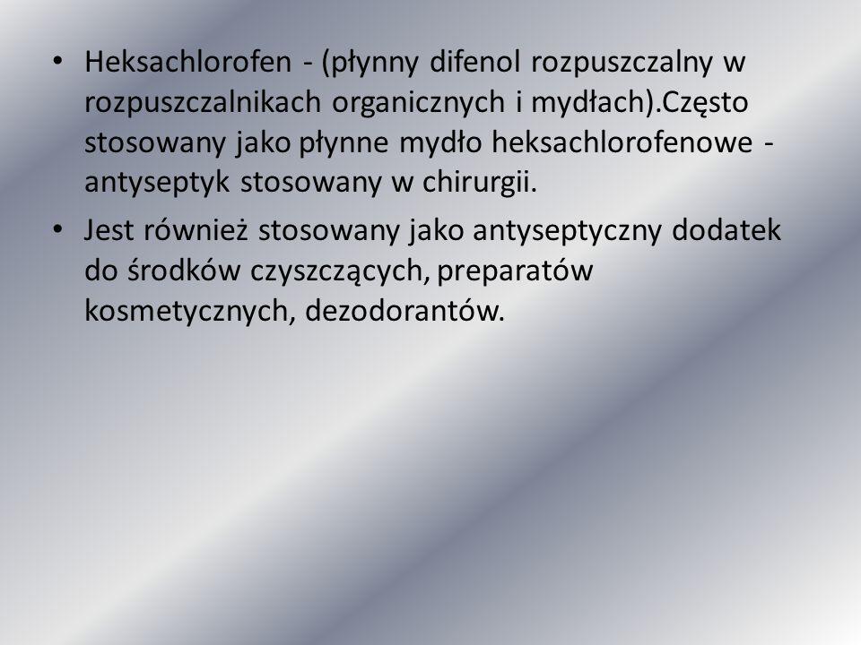 Heksachlorofen - (płynny difenol rozpuszczalny w rozpuszczalnikach organicznych i mydłach).Często stosowany jako płynne mydło heksachlorofenowe - anty