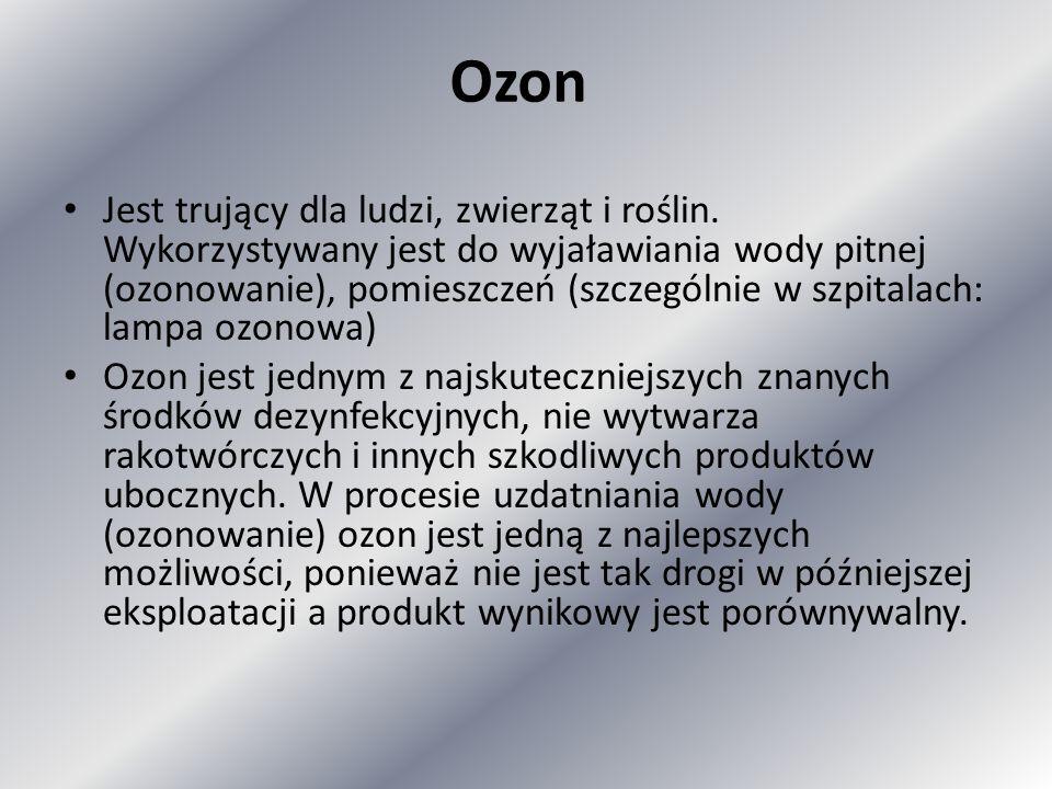 Ozon Jest trujący dla ludzi, zwierząt i roślin. Wykorzystywany jest do wyjaławiania wody pitnej (ozonowanie), pomieszczeń (szczególnie w szpitalach: l