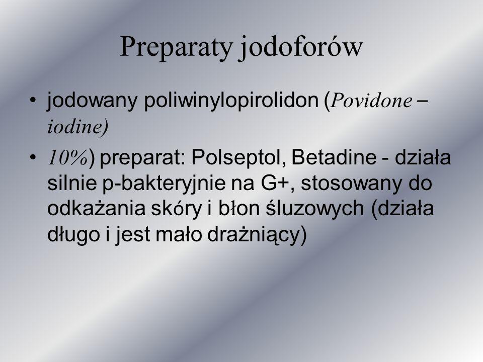 Preparaty jodoforów jodowany poliwinylopirolidon ( Povidone – iodine) 10% ) preparat: Polseptol, Betadine - działa silnie p-bakteryjnie na G+, stosowa