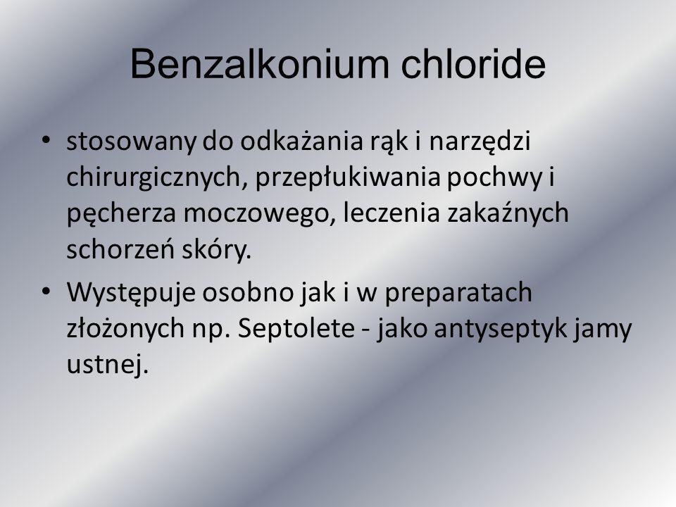 Benzalkonium chloride stosowany do odkażania rąk i narzędzi chirurgicznych, przepłukiwania pochwy i pęcherza moczowego, leczenia zakaźnych schorzeń sk