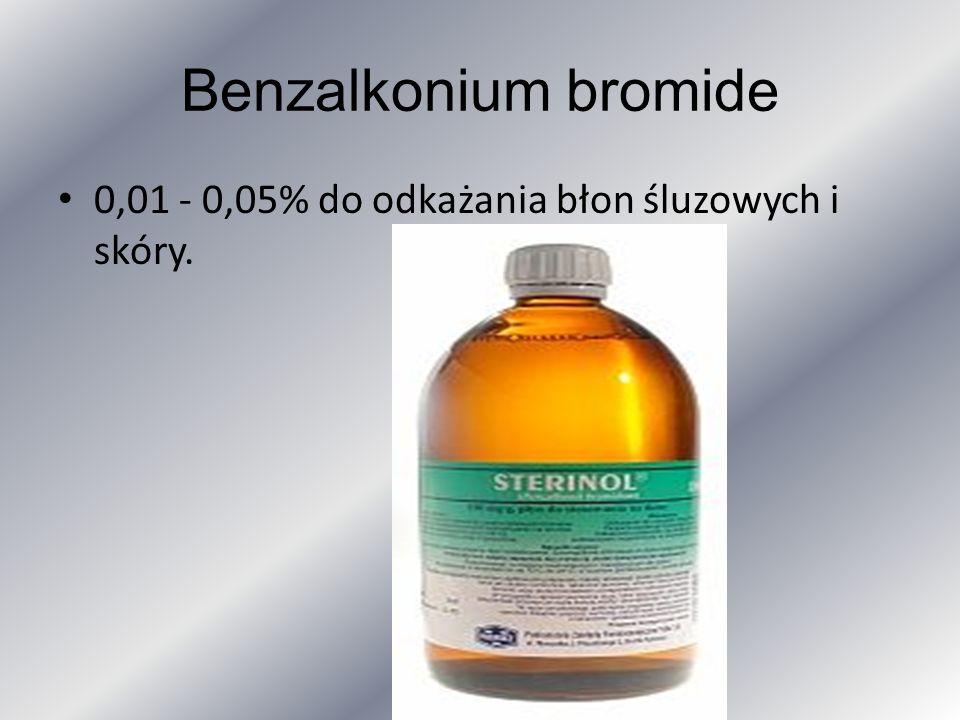 Benzalkonium bromide 0,01 - 0,05% do odkażania błon śluzowych i skóry.
