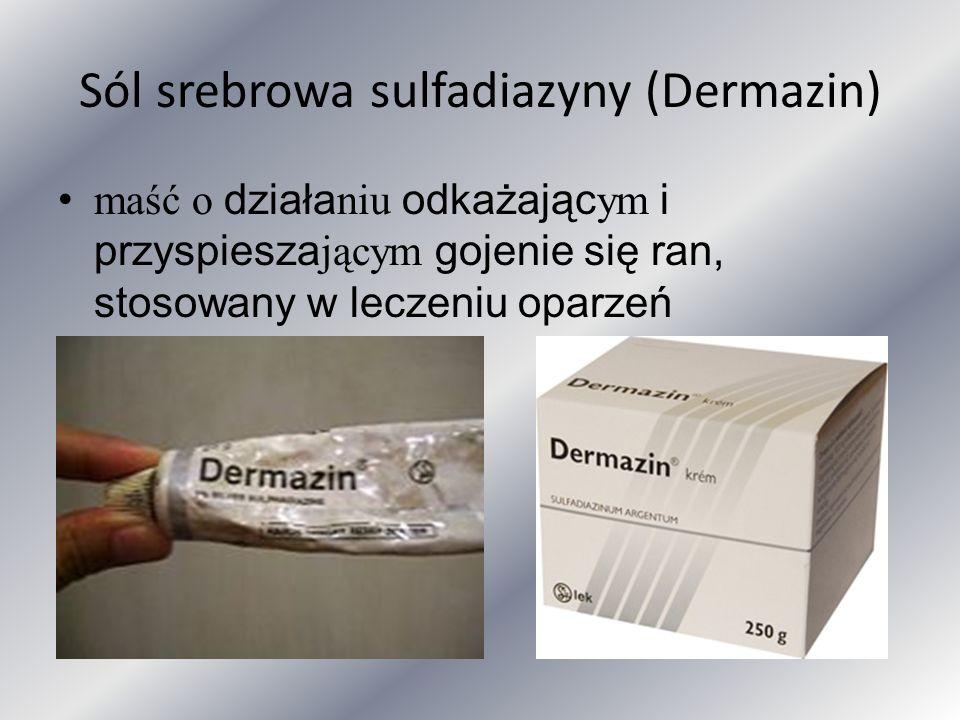 Sól srebrowa sulfadiazyny (Dermazin) maść o działa niu odkażając ym i przyspiesza jącym gojenie się ran, stosowany w leczeniu oparzeń