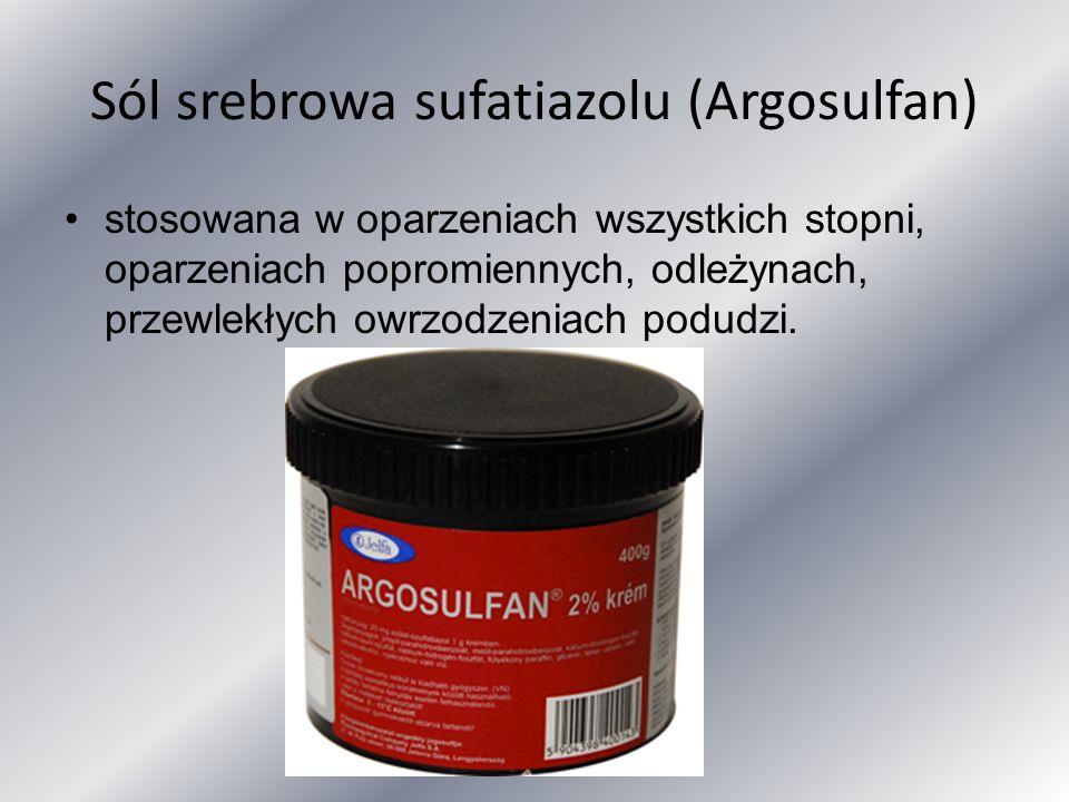 Sól srebrowa sufatiazolu (Argosulfan) stosowana w oparzeniach wszystkich stopni, oparzeniach popromiennych, odleżynach, przewlekłych owrzodzeniach pod