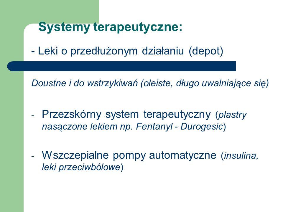 Systemy terapeutyczne: - Leki o przedłużonym działaniu (depot) Doustne i do wstrzykiwań (oleiste, długo uwalniające się) - Przezskórny system terapeut