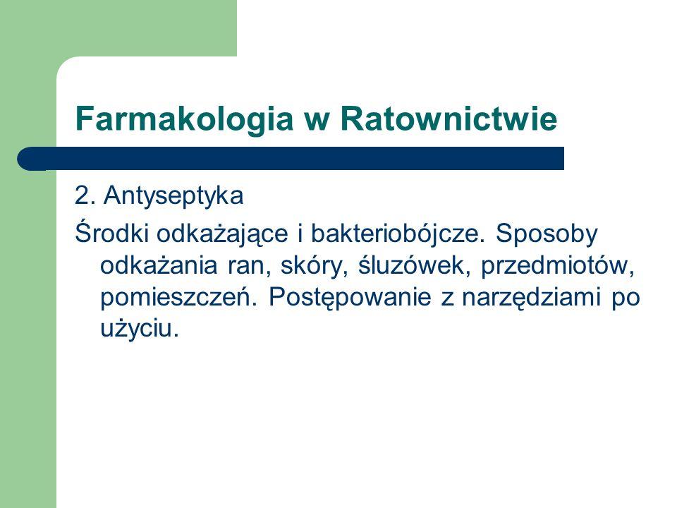Farmakologia w Ratownictwie 2. Antyseptyka Środki odkażające i bakteriobójcze. Sposoby odkażania ran, skóry, śluzówek, przedmiotów, pomieszczeń. Postę