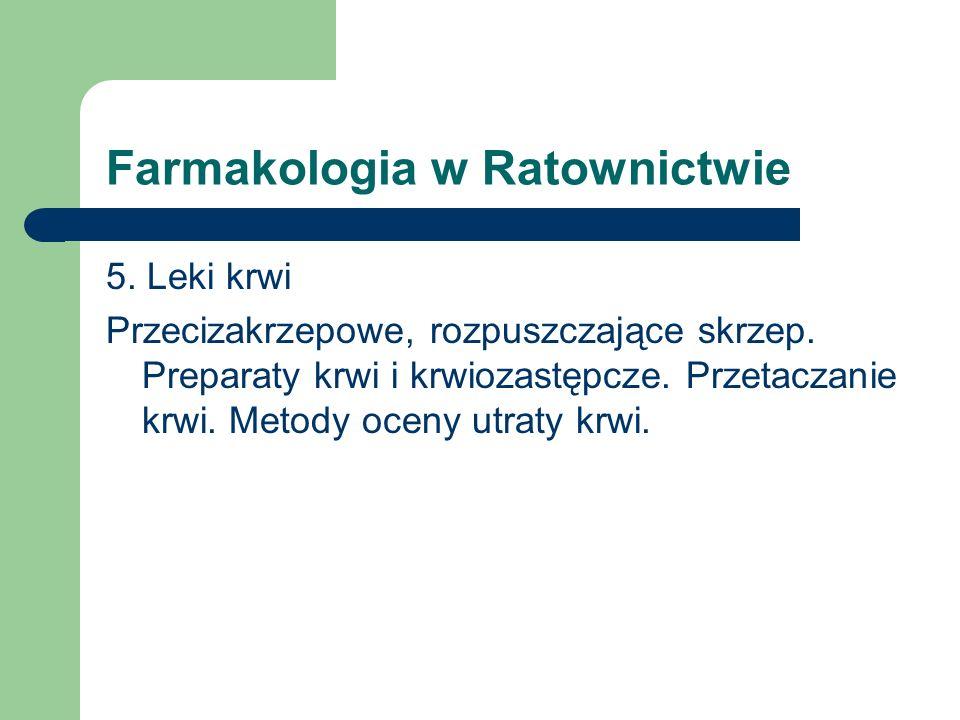 Farmakologia w Ratownictwie 5. Leki krwi Przecizakrzepowe, rozpuszczające skrzep. Preparaty krwi i krwiozastępcze. Przetaczanie krwi. Metody oceny utr