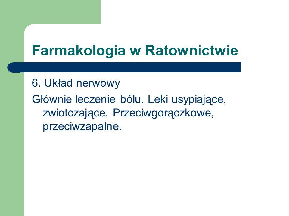 Farmakologia w Ratownictwie 6. Układ nerwowy Głównie leczenie bólu. Leki usypiające, zwiotczające. Przeciwgorączkowe, przeciwzapalne.