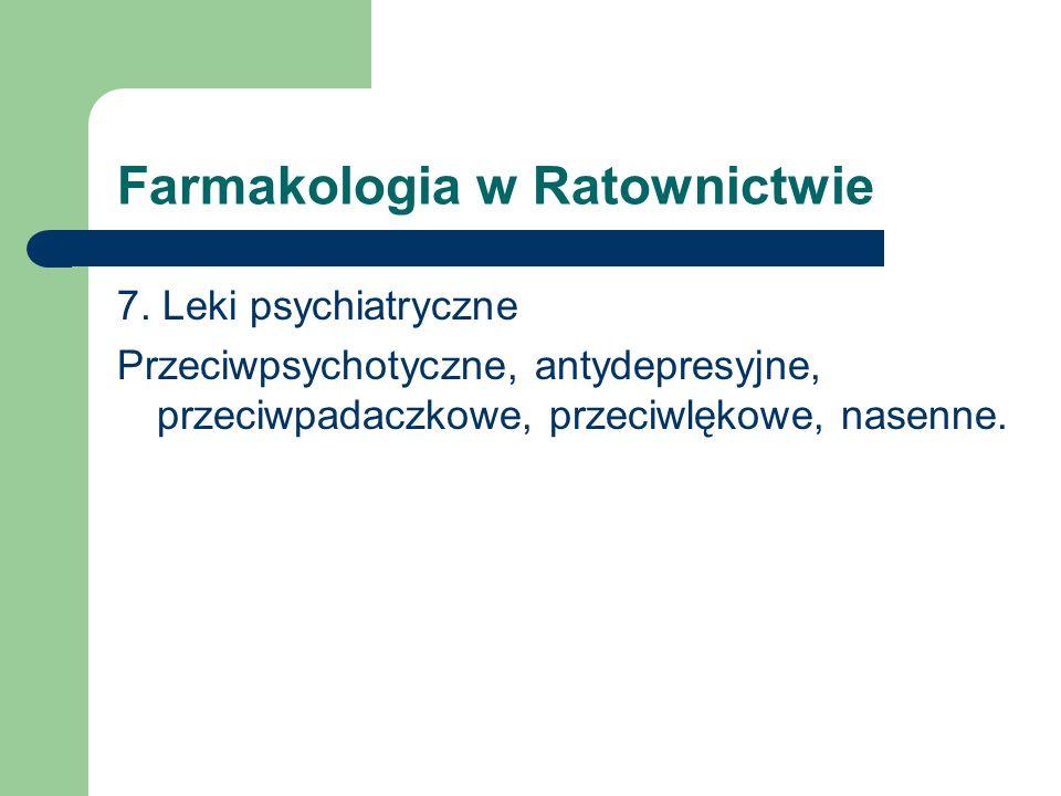 Farmakologia w Ratownictwie 7. Leki psychiatryczne Przeciwpsychotyczne, antydepresyjne, przeciwpadaczkowe, przeciwlękowe, nasenne.