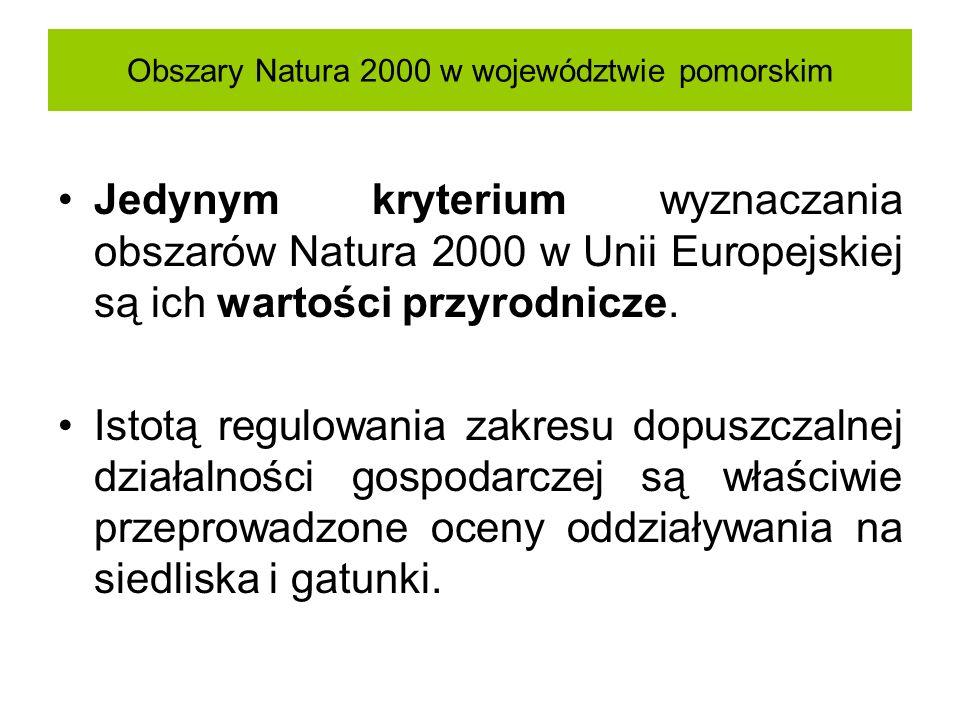 Obszary Natura 2000 w województwie pomorskim Jedynym kryterium wyznaczania obszarów Natura 2000 w Unii Europejskiej są ich wartości przyrodnicze. Isto