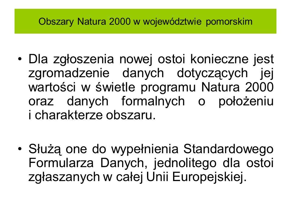 Obszary Natura 2000 w województwie pomorskim Dla zgłoszenia nowej ostoi konieczne jest zgromadzenie danych dotyczących jej wartości w świetle programu