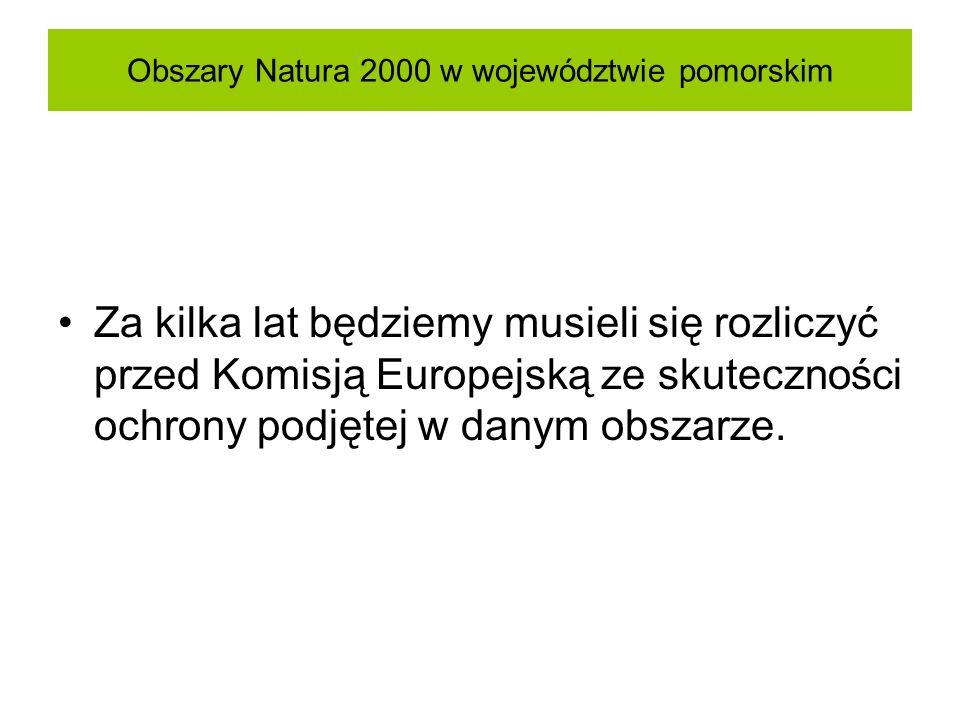 Obszary Natura 2000 w województwie pomorskim Za kilka lat będziemy musieli się rozliczyć przed Komisją Europejską ze skuteczności ochrony podjętej w d