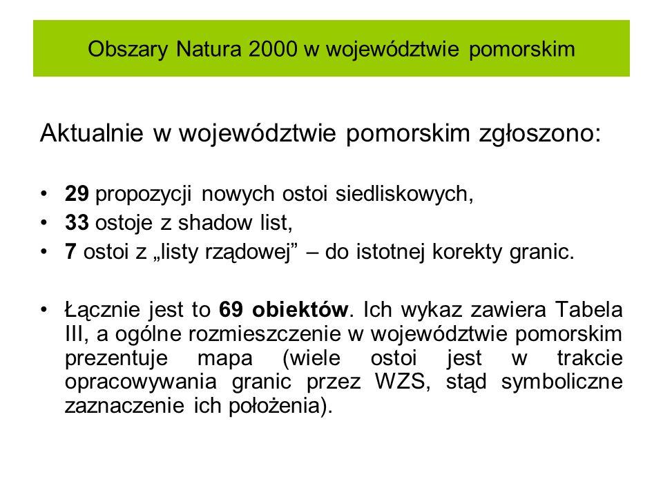 Obszary Natura 2000 w województwie pomorskim Aktualnie w województwie pomorskim zgłoszono: 29 propozycji nowych ostoi siedliskowych, 33 ostoje z shado