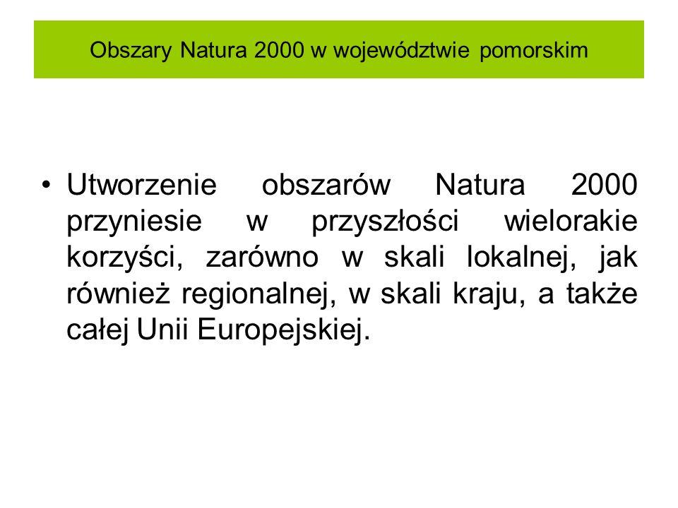 Obszary Natura 2000 w województwie pomorskim Utworzenie obszarów Natura 2000 przyniesie w przyszłości wielorakie korzyści, zarówno w skali lokalnej, j