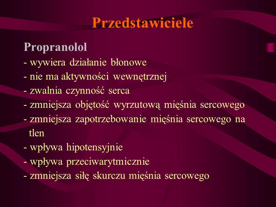 Przedstawiciele Propranolol - wywiera działanie błonowe - nie ma aktywności wewnętrznej - zwalnia czynność serca - zmniejsza objętość wyrzutową mięśni