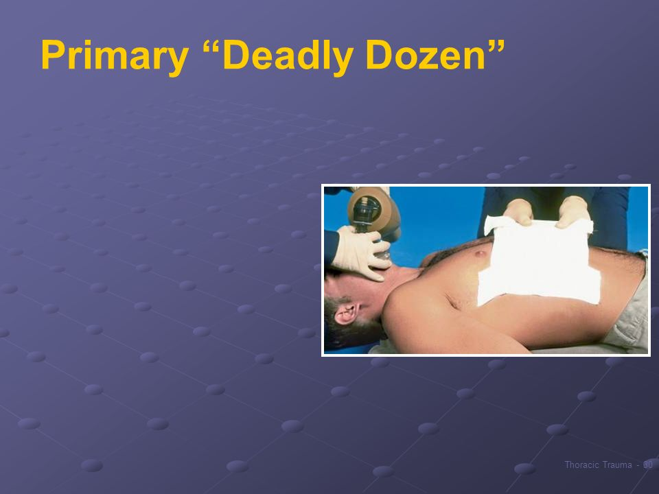 30Thoracic Trauma - Primary Deadly Dozen