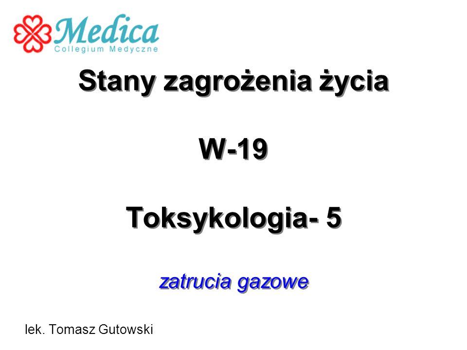 Stany zagrożenia życia W-19 Toksykologia- 5 zatrucia gazowe lek. Tomasz Gutowski