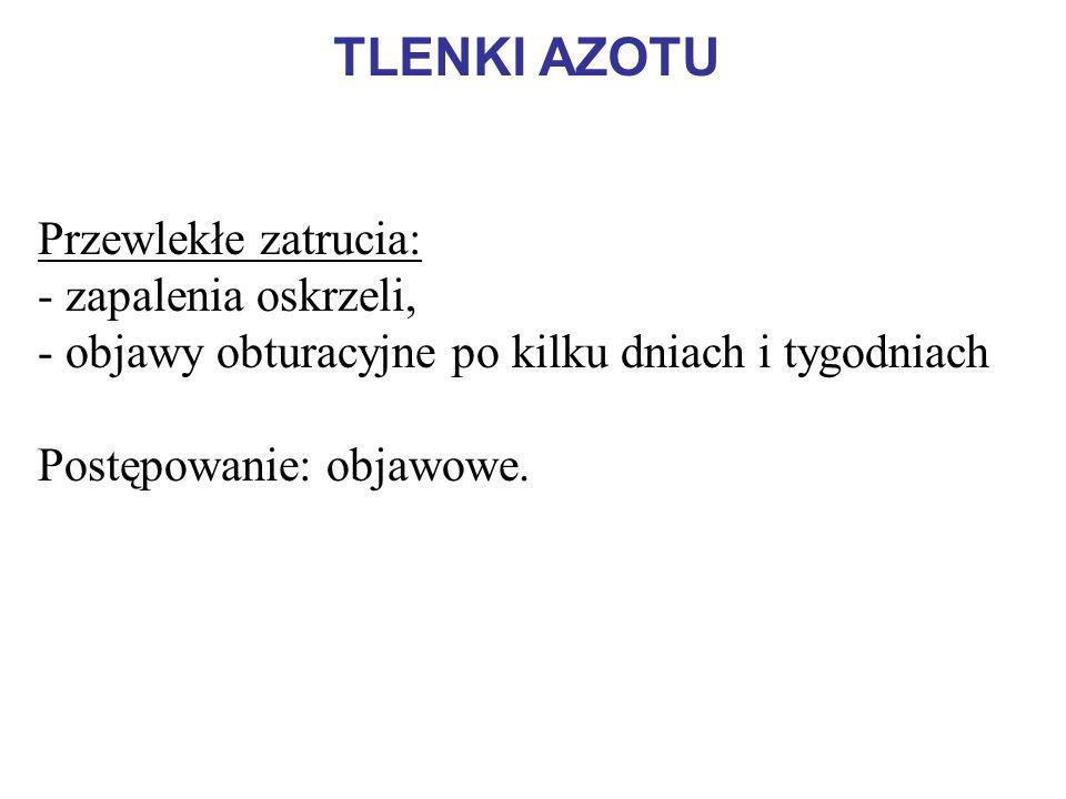 TLENKI AZOTU Przewlekłe zatrucia: - zapalenia oskrzeli, - objawy obturacyjne po kilku dniach i tygodniach Postępowanie: objawowe.