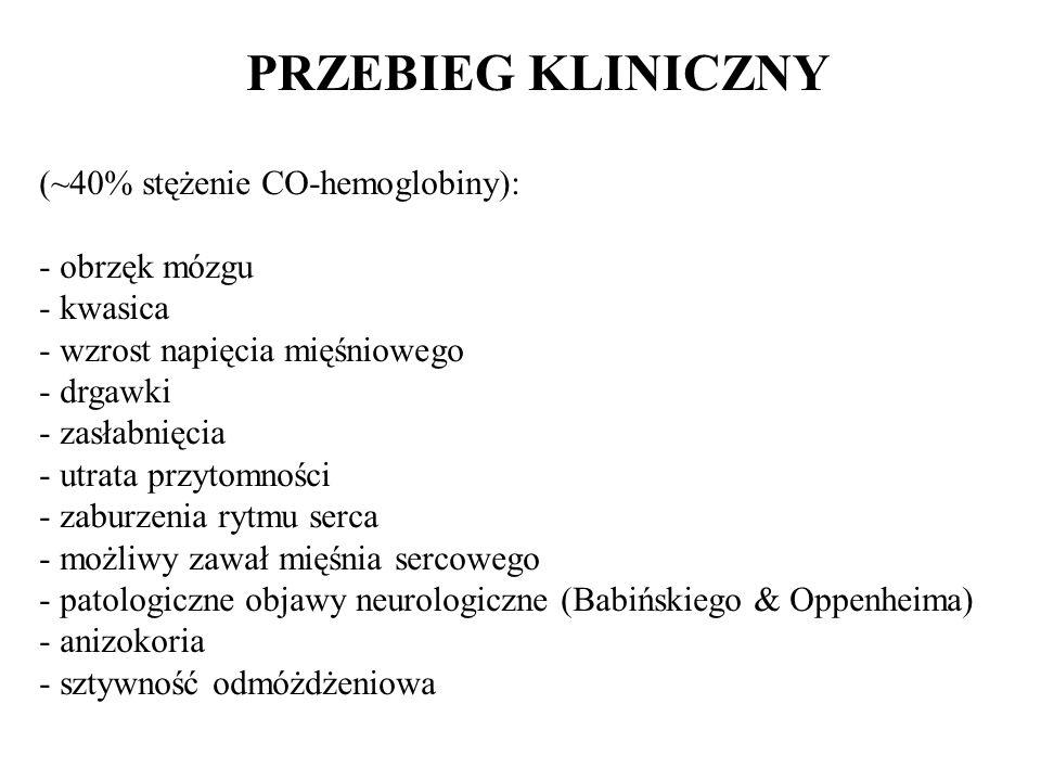 PRZEBIEG KLINICZNY (~40% stężenie CO-hemoglobiny): - obrzęk mózgu - kwasica - wzrost napięcia mięśniowego - drgawki - zasłabnięcia - - utrata przytomn
