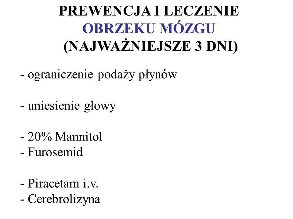 PREWENCJA I LECZENIE OBRZEKU MÓZGU (NAJWAŻNIEJSZE 3 DNI) - ograniczenie podaży płynów - uniesienie głowy - 20% Mannitol - Furosemid - Piracetam i.v. -