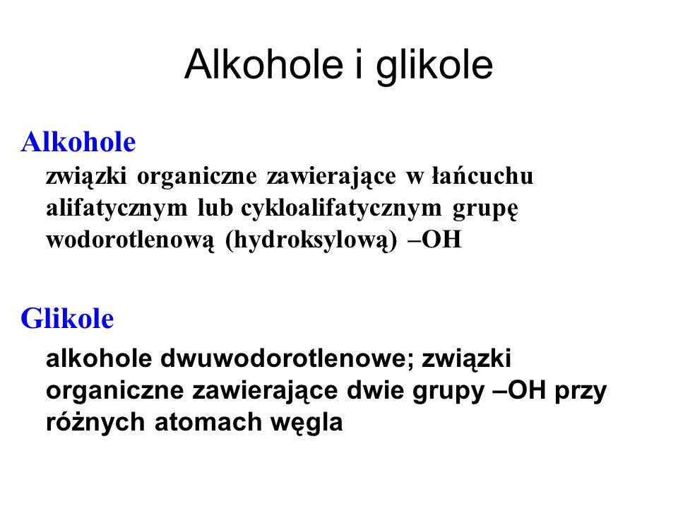 Alkohole i glikole Alkohole związki organiczne zawierające w łańcuchu alifatycznym lub cykloalifatycznym grupę wodorotlenową (hydroksylową) –OH Glikol
