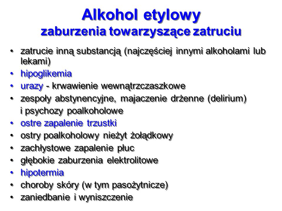 Alkohol etylowy zaburzenia towarzyszące zatruciu zatrucie inną substancją (najczęściej innymi alkoholami lub lekami) hipoglikemia urazy - krwawienie w