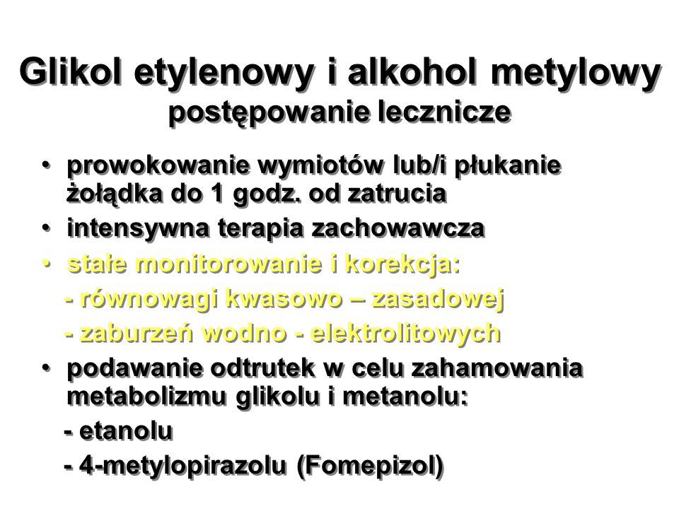Glikol etylenowy i alkohol metylowy postępowanie lecznicze prowokowanie wymiotów lub/i płukanie żołądka do 1 godz. od zatrucia intensywna terapia zach