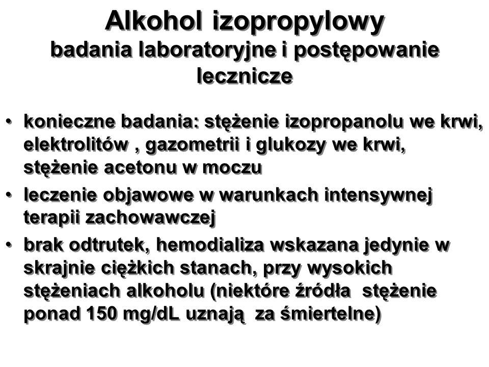 Alkohol izopropylowy badania laboratoryjne i postępowanie lecznicze konieczne badania: stężenie izopropanolu we krwi, elektrolitów, gazometrii i gluko