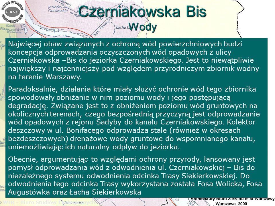 Czerniakowska Bis Wody WIR – Biuro Studiów Ekologicznych W takiej sytuacji przewidywać można dalsze ograniczenie naturalnego zasilania wód Jeziorka Czerniakowskiego poprzez odprowadzenie wód z jego zlewni do systemu kanalizacyjnego związanego z odwodnieniem Trasy Siekierkowskiej.