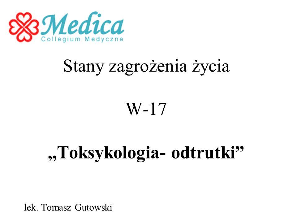 Stany zagrożenia życia W-17 Toksykologia- odtrutki lek. Tomasz Gutowski