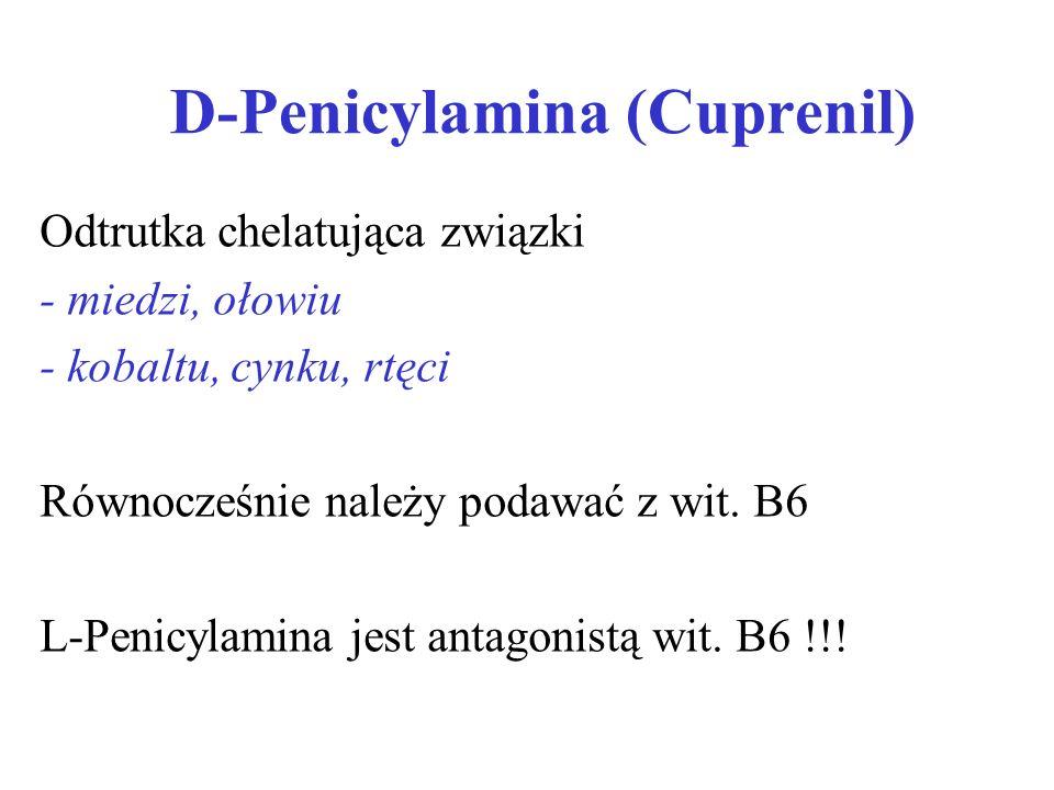 D-Penicylamina (Cuprenil) Odtrutka chelatująca związki - miedzi, ołowiu - kobaltu, cynku, rtęci Równocześnie należy podawać z wit. B6 L-Penicylamina j