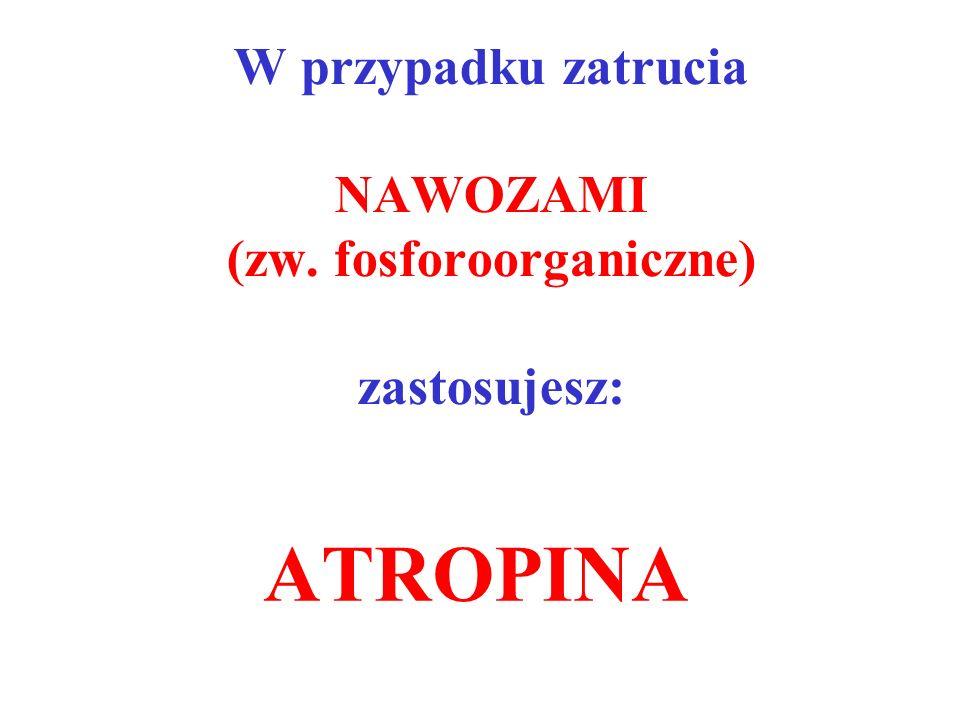 W przypadku zatrucia NAWOZAMI (zw. fosforoorganiczne) zastosujesz: ATROPINA